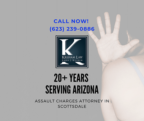Assault Charges Attorney in Scottsdale, Arizona - Killham Law Office